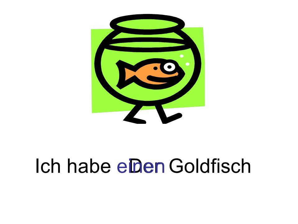 Ich habe einen Der Goldfisch