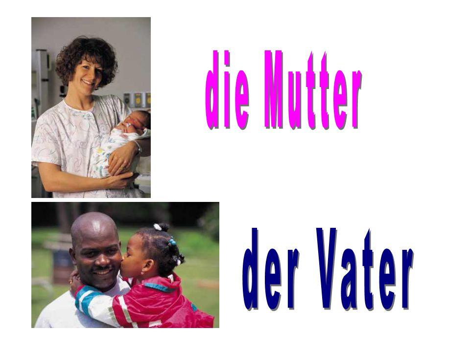 die Mutter der Vater