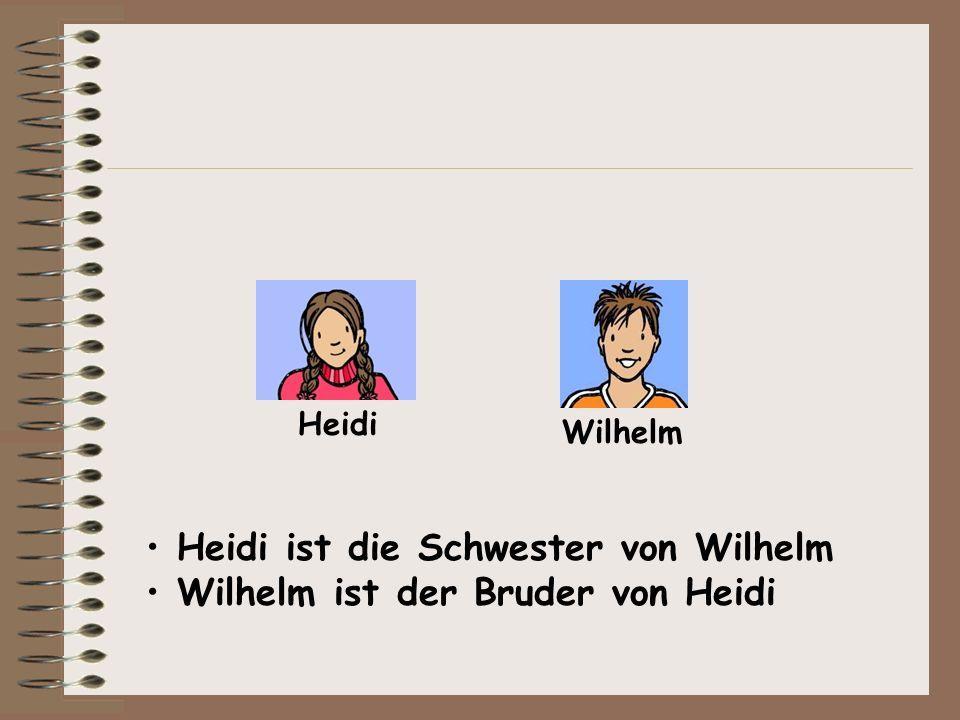 Heidi ist die Schwester von Wilhelm Wilhelm ist der Bruder von Heidi