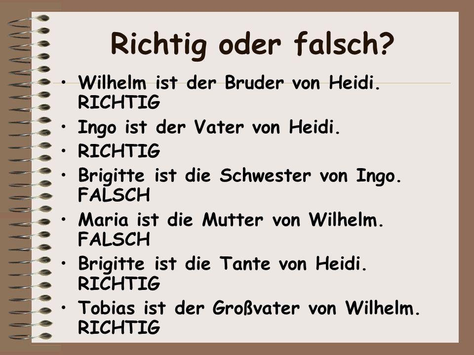 Richtig oder falsch Wilhelm ist der Bruder von Heidi. RICHTIG