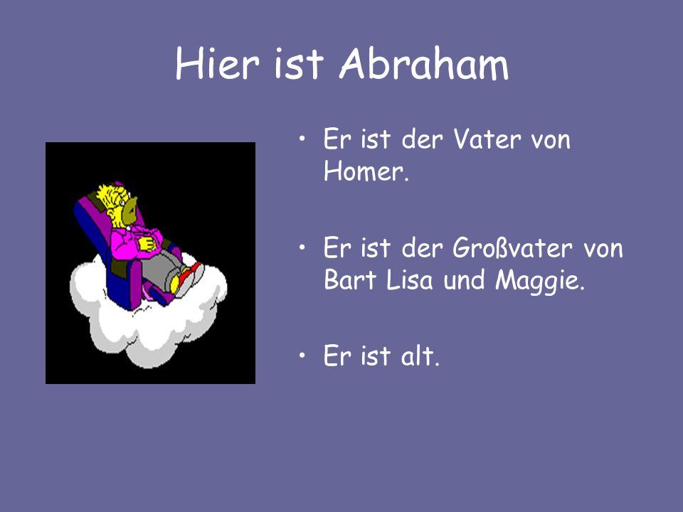 Hier ist Abraham Er ist der Vater von Homer.