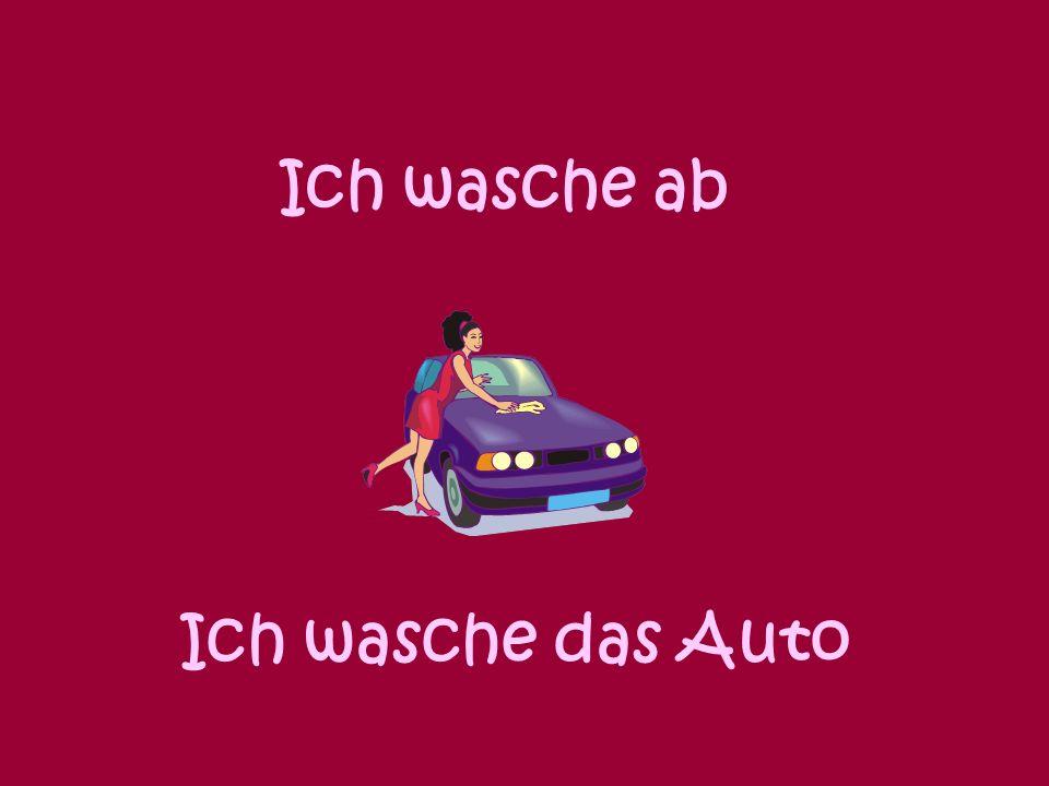 Ich wasche ab Ich wasche das Auto