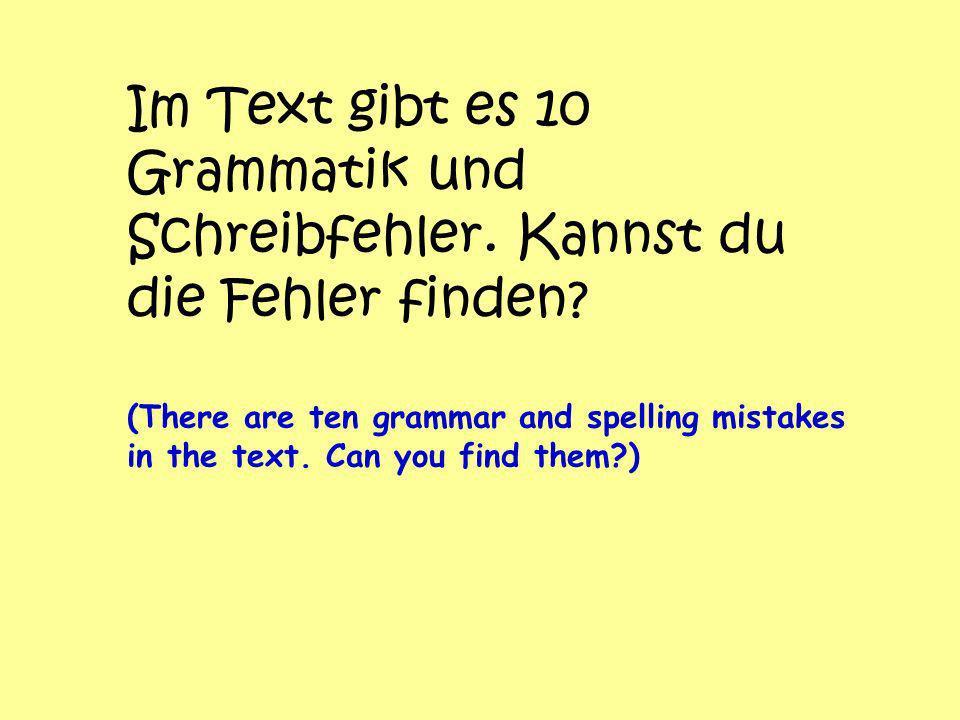 Im Text gibt es 10 Grammatik und Schreibfehler
