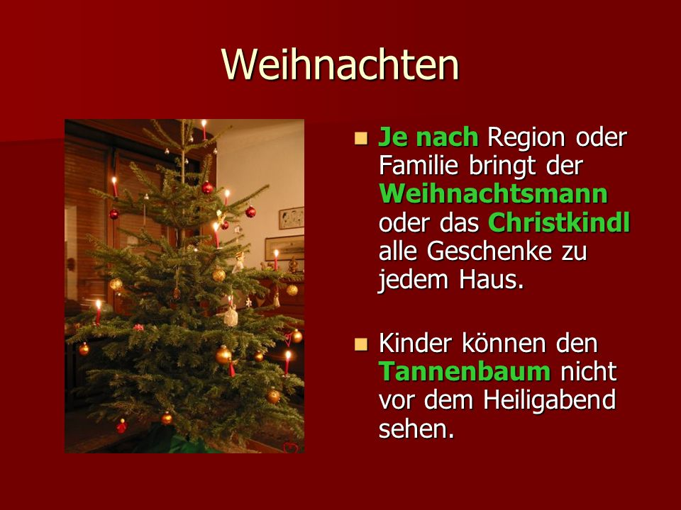 Weihnachten Je nach Region oder Familie bringt der Weihnachtsmann oder das Christkindl alle Geschenke zu jedem Haus.