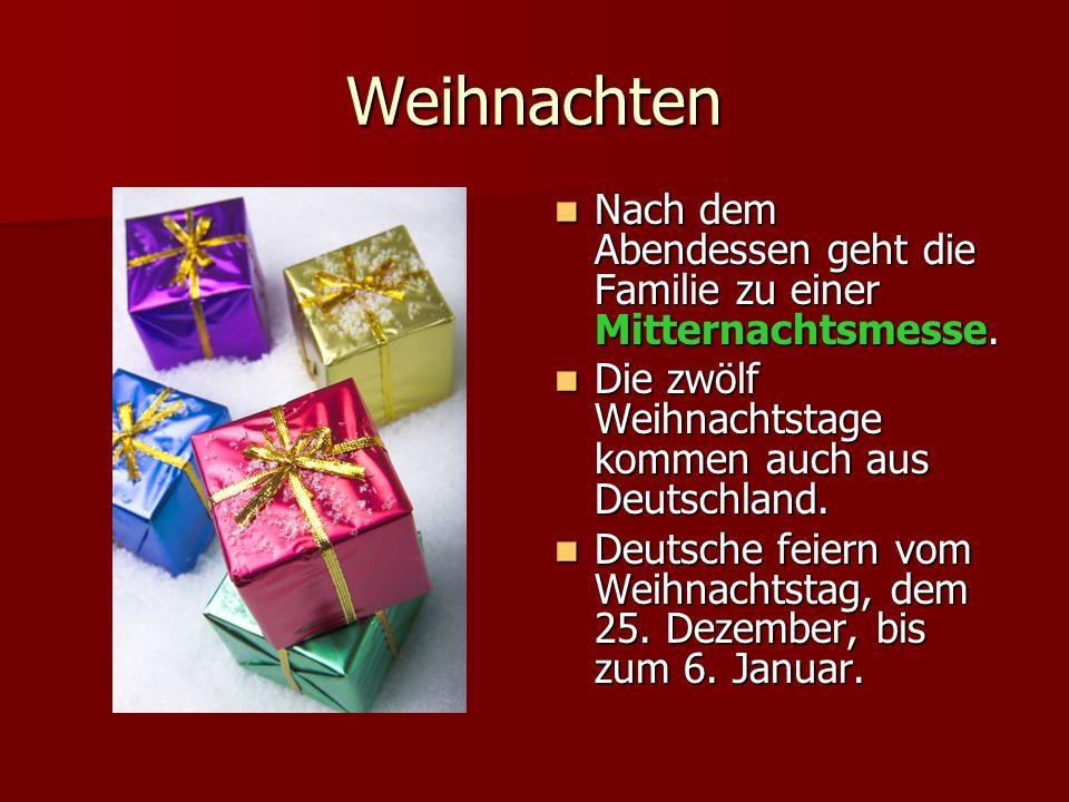 Weihnachten Nach dem Abendessen geht die Familie zu einer Mitternachtsmesse. Die zwölf Weihnachtstage kommen auch aus Deutschland.
