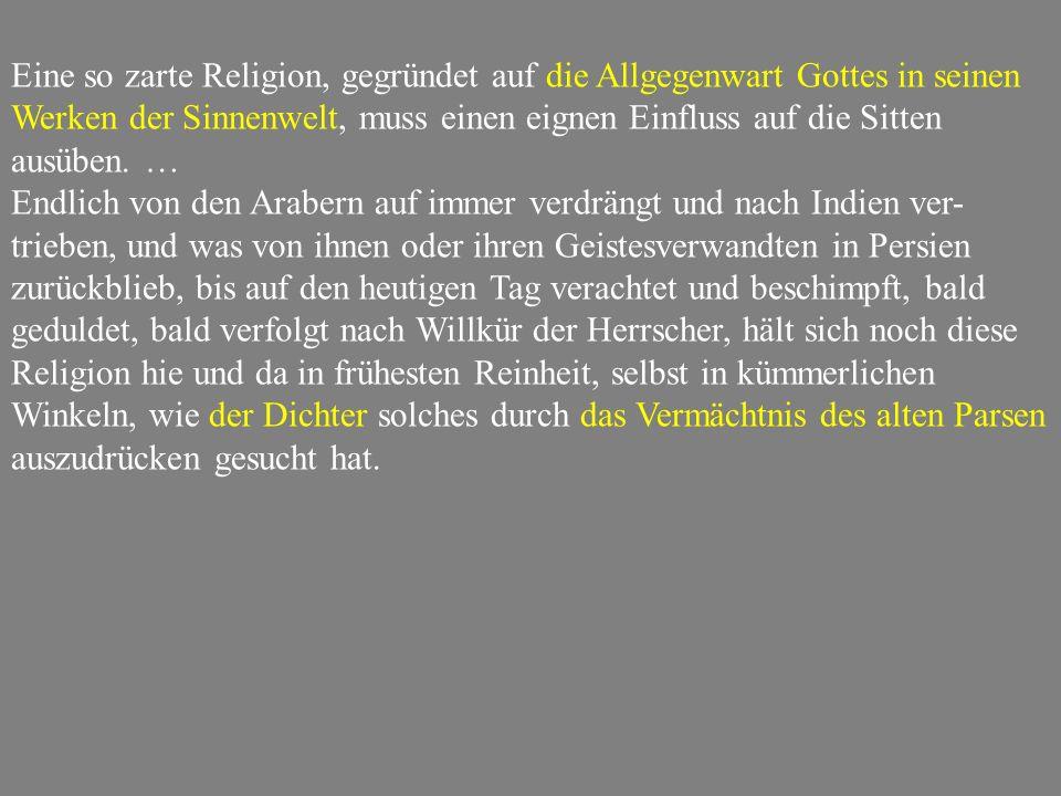 Eine so zarte Religion, gegründet auf die Allgegenwart Gottes in seinen Werken der Sinnenwelt, muss einen eignen Einfluss auf die Sitten ausüben. …