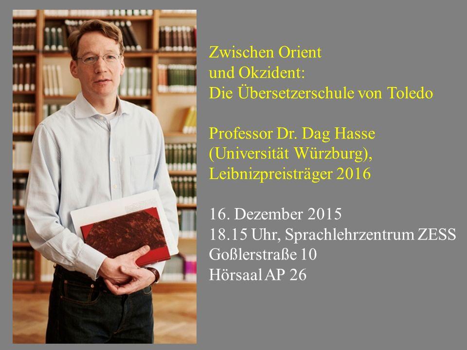 Zwischen Orient und Okzident: Die Übersetzerschule von Toledo. Professor Dr. Dag Hasse. (Universität Würzburg),