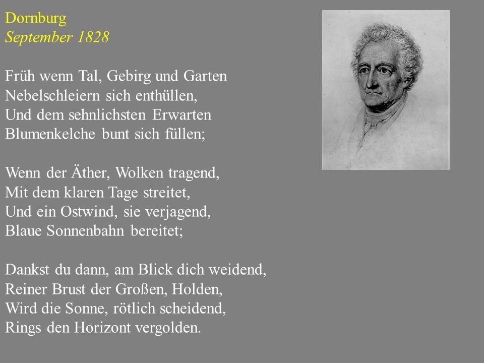 Dornburg September 1828. Früh wenn Tal, Gebirg und Garten. Nebelschleiern sich enthüllen, Und dem sehnlichsten Erwarten.