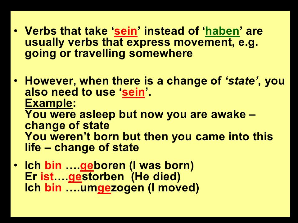 Verbs that take 'sein' instead of 'haben' are usually verbs that express movement, e.g. going or travelling somewhere