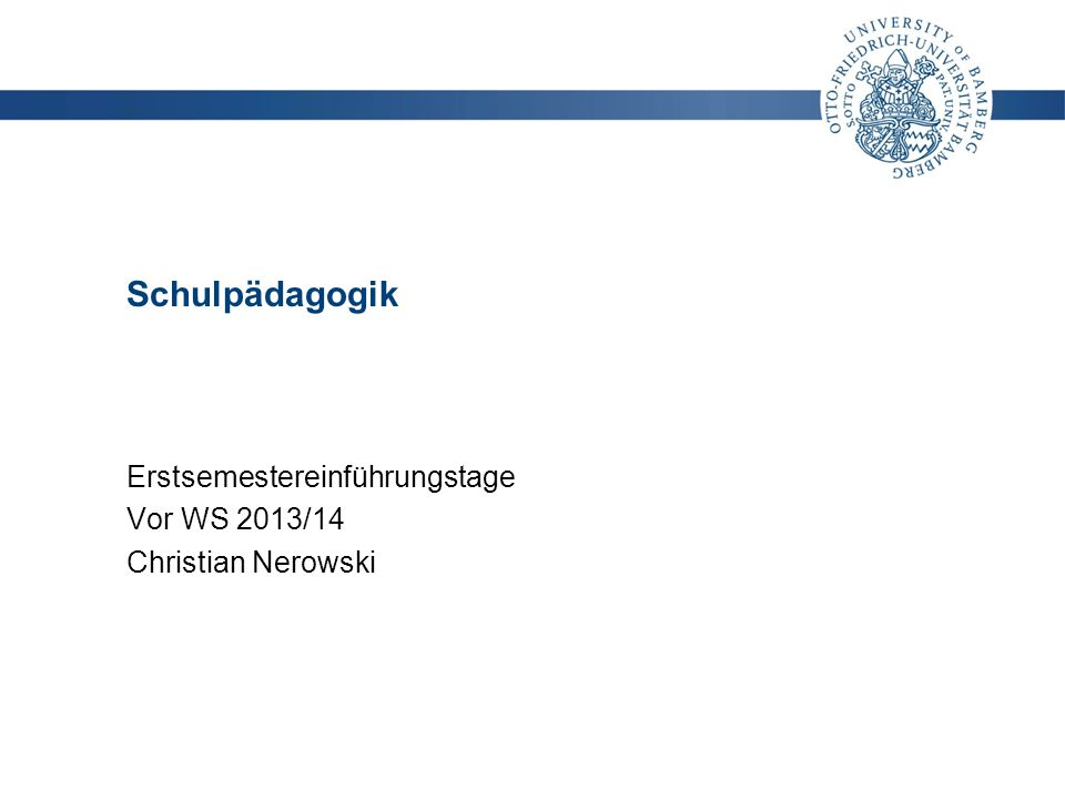 Erstsemestereinführungstage Vor WS 2013/14 Christian Nerowski