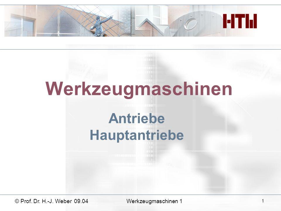 Werkzeugmaschinen Antriebe Hauptantriebe © Prof. Dr. H.-J. Weber 09.04