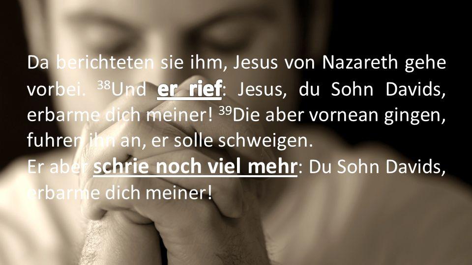 Da berichteten sie ihm, Jesus von Nazareth gehe vorbei
