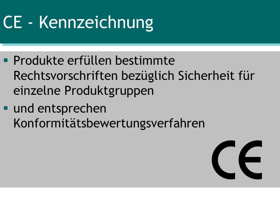 CE - Kennzeichnung Produkte erfüllen bestimmte Rechtsvorschriften bezüglich Sicherheit für einzelne Produktgruppen.