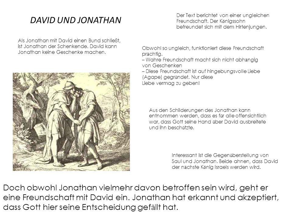 DAVID UND JONATHAN Der Text berichtet von einer ungleichen Freundschaft. Der Kӧnigssohn befreundet sich mit dem Hirtenjungen.