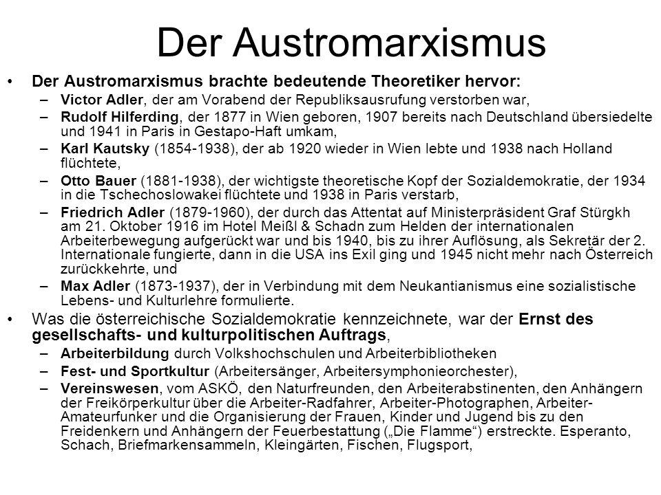 Der Austromarxismus Der Austromarxismus brachte bedeutende Theoretiker hervor: Victor Adler, der am Vorabend der Republiksausrufung verstorben war,