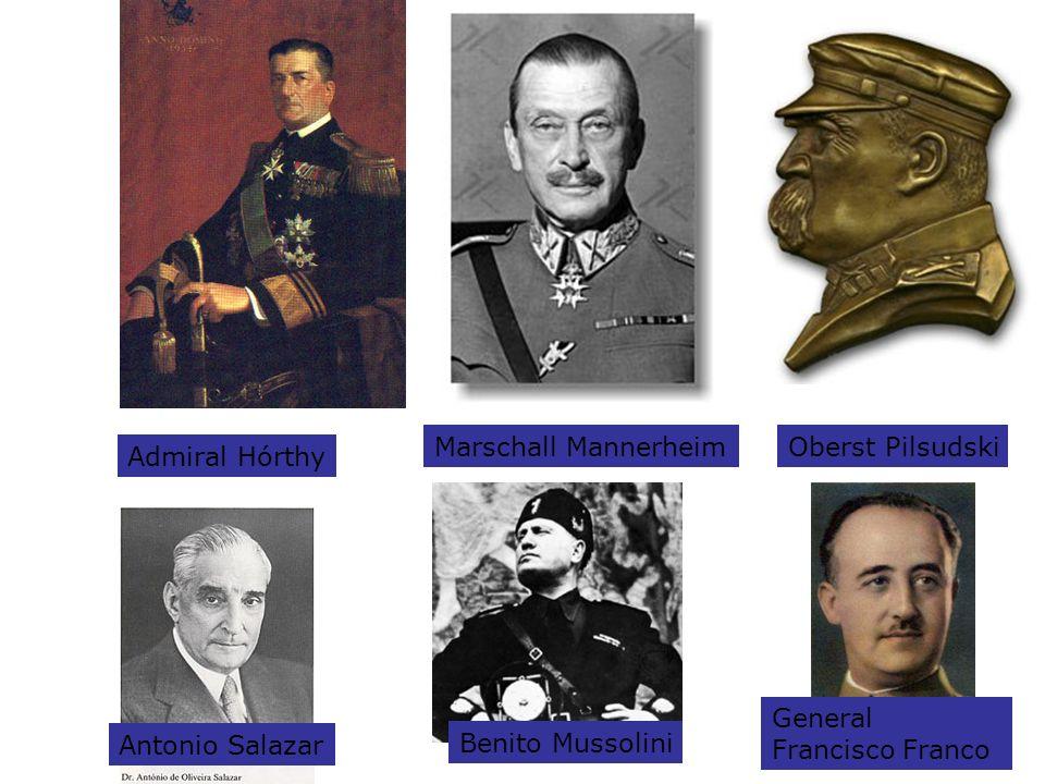 Marschall Mannerheim Oberst Pilsudski. Admiral Hórthy. General Francisco Franco. Antonio Salazar.
