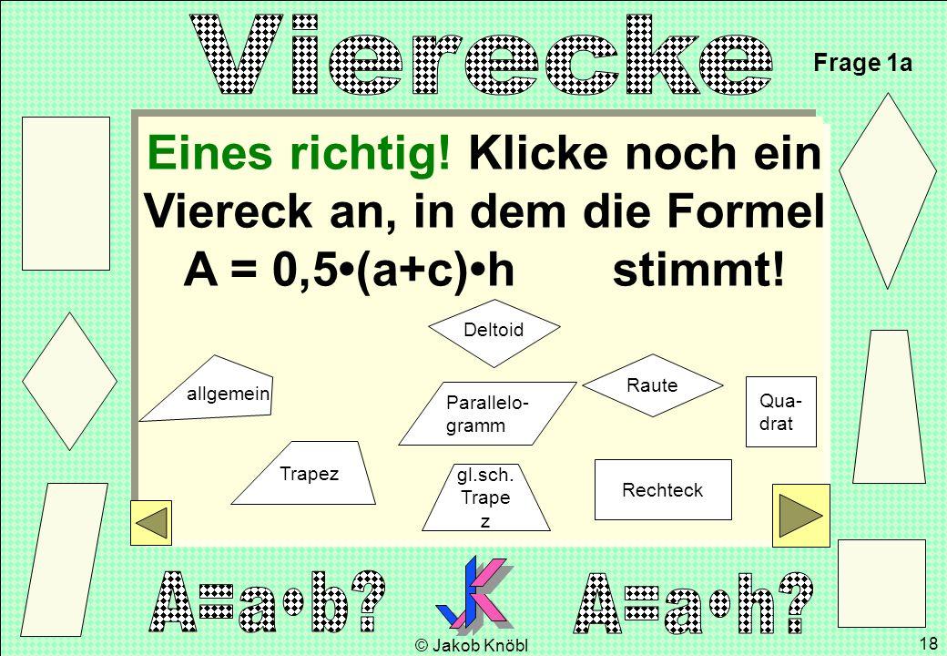 Frage 1a Eines richtig! Klicke noch ein Viereck an, in dem die Formel A = 0,5•(a+c)•h stimmt!