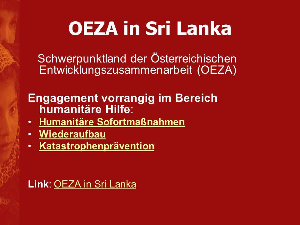 OEZA in Sri Lanka Schwerpunktland der Österreichischen Entwicklungszusammenarbeit (OEZA) Engagement vorrangig im Bereich humanitäre Hilfe: