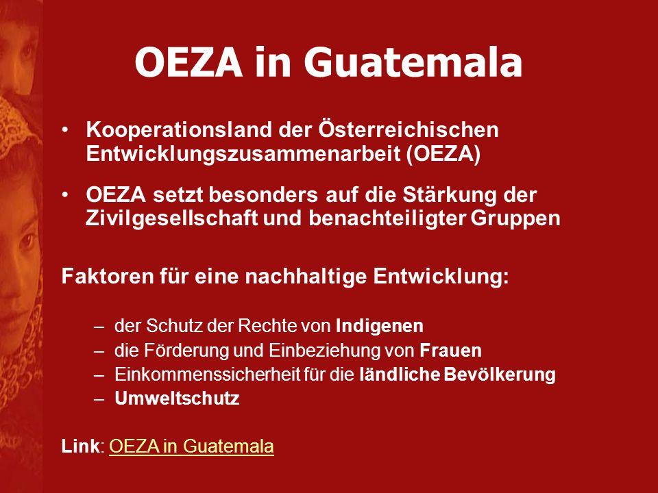 OEZA in Guatemala Kooperationsland der Österreichischen Entwicklungszusammenarbeit (OEZA)