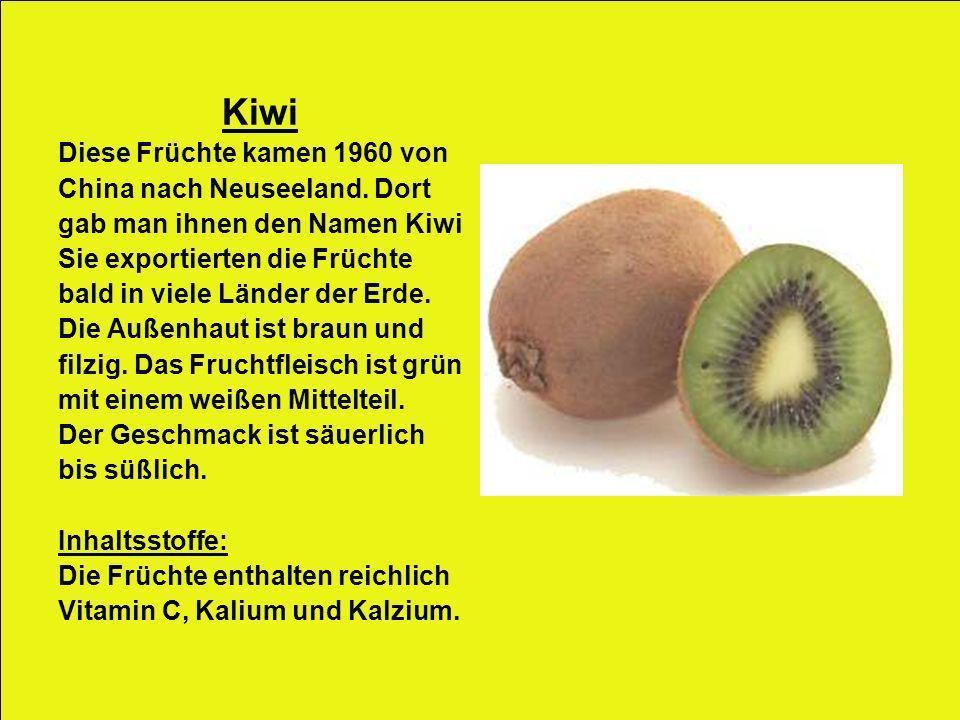 Kiwi Diese Früchte kamen 1960 von China nach Neuseeland. Dort