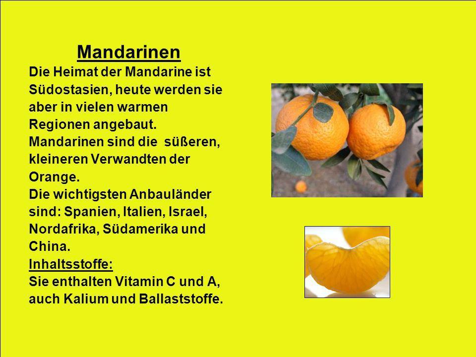Mandarinen Die Heimat der Mandarine ist Südostasien, heute werden sie