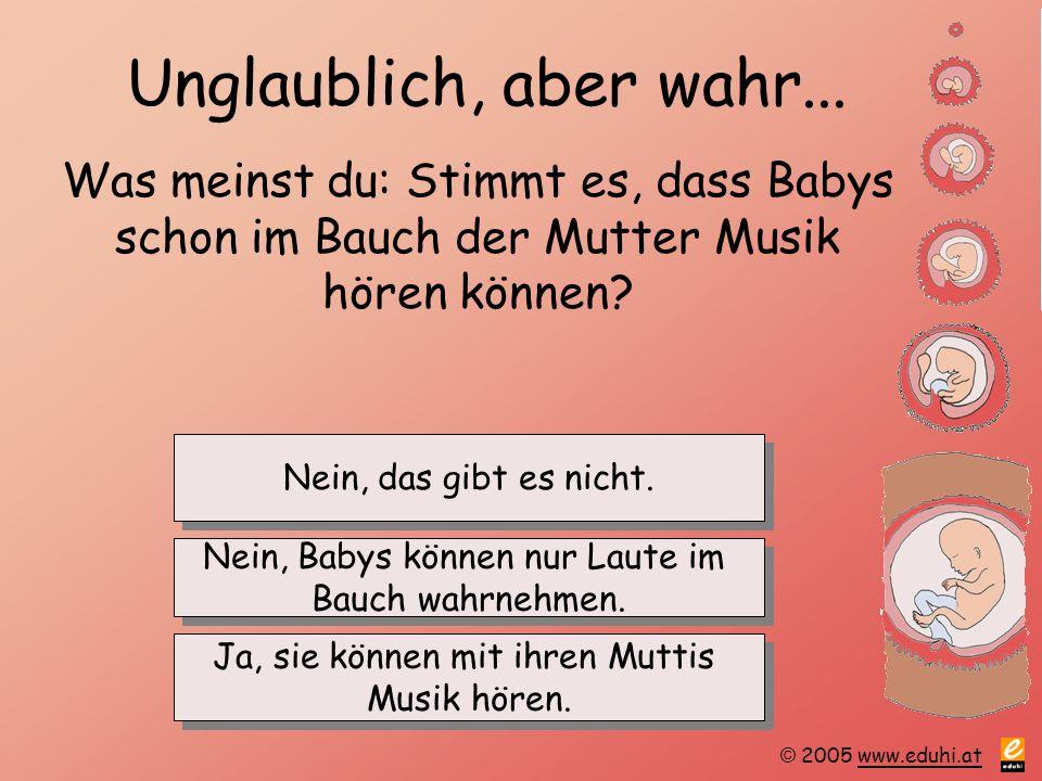 Unglaublich, aber wahr... Was meinst du: Stimmt es, dass Babys schon im Bauch der Mutter Musik hören können