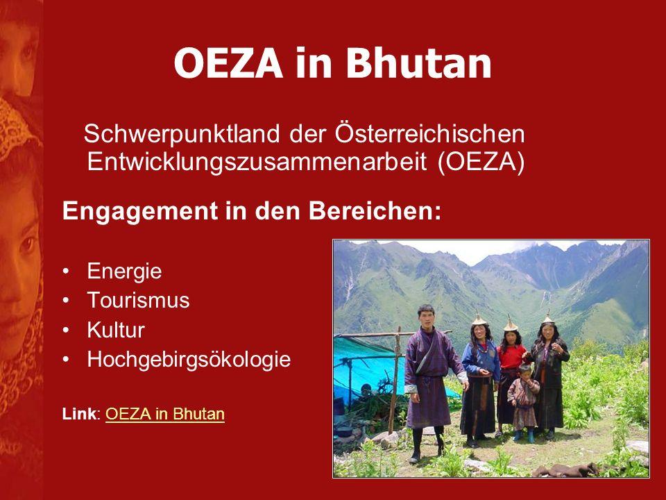 OEZA in Bhutan Schwerpunktland der Österreichischen Entwicklungszusammenarbeit (OEZA) Engagement in den Bereichen: