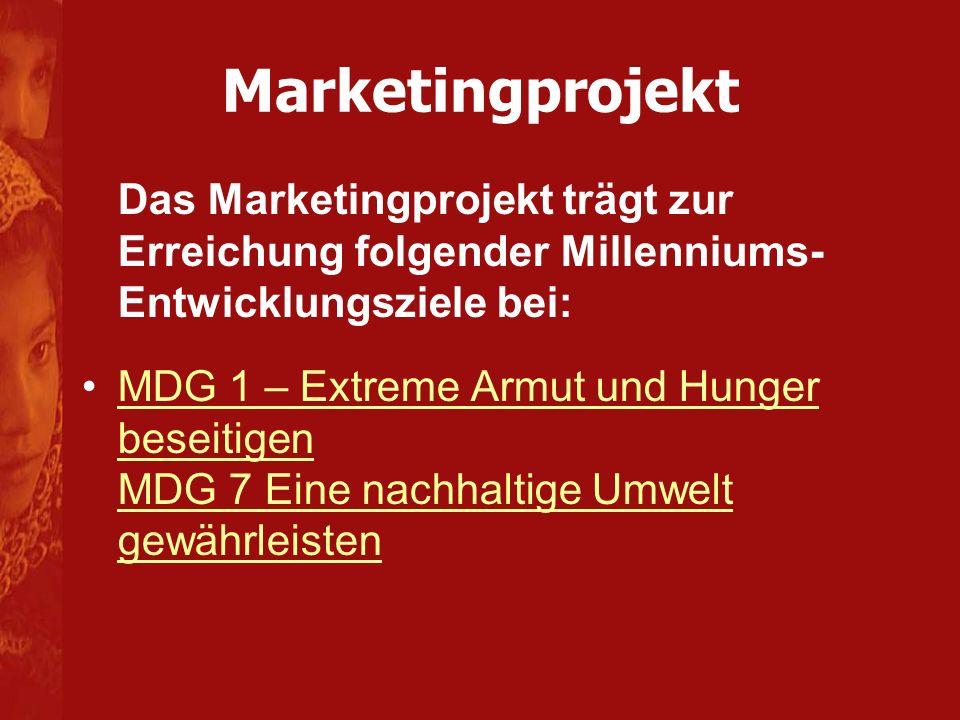 Marketingprojekt Das Marketingprojekt trägt zur Erreichung folgender Millenniums-Entwicklungsziele bei: