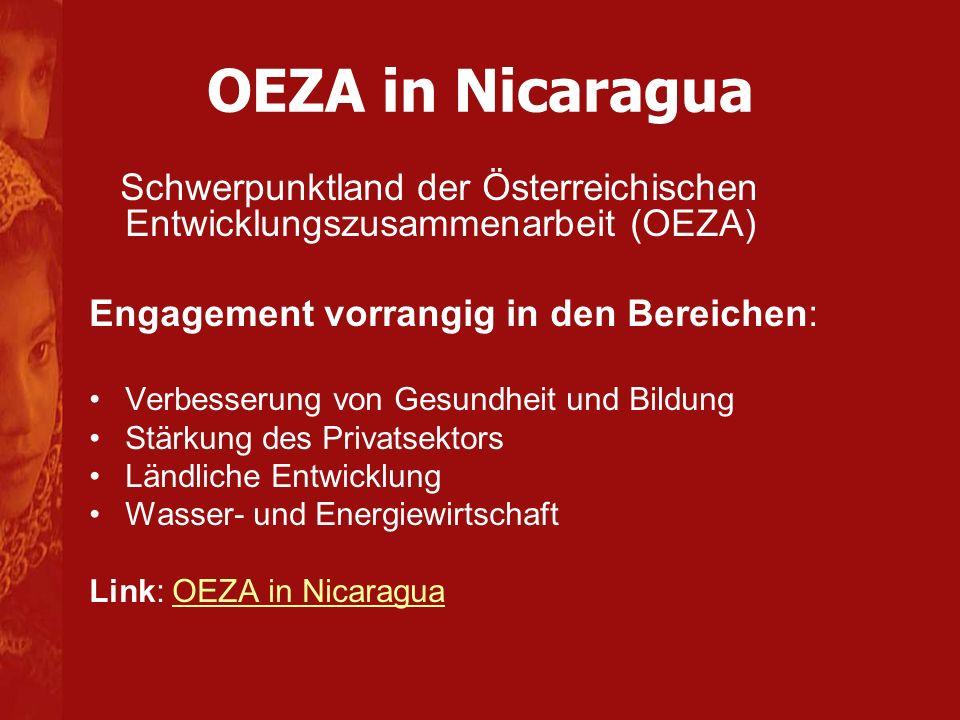 OEZA in Nicaragua Schwerpunktland der Österreichischen Entwicklungszusammenarbeit (OEZA) Engagement vorrangig in den Bereichen: