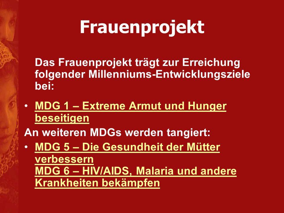 Frauenprojekt Das Frauenprojekt trägt zur Erreichung folgender Millenniums-Entwicklungsziele bei: MDG 1 – Extreme Armut und Hunger beseitigen.