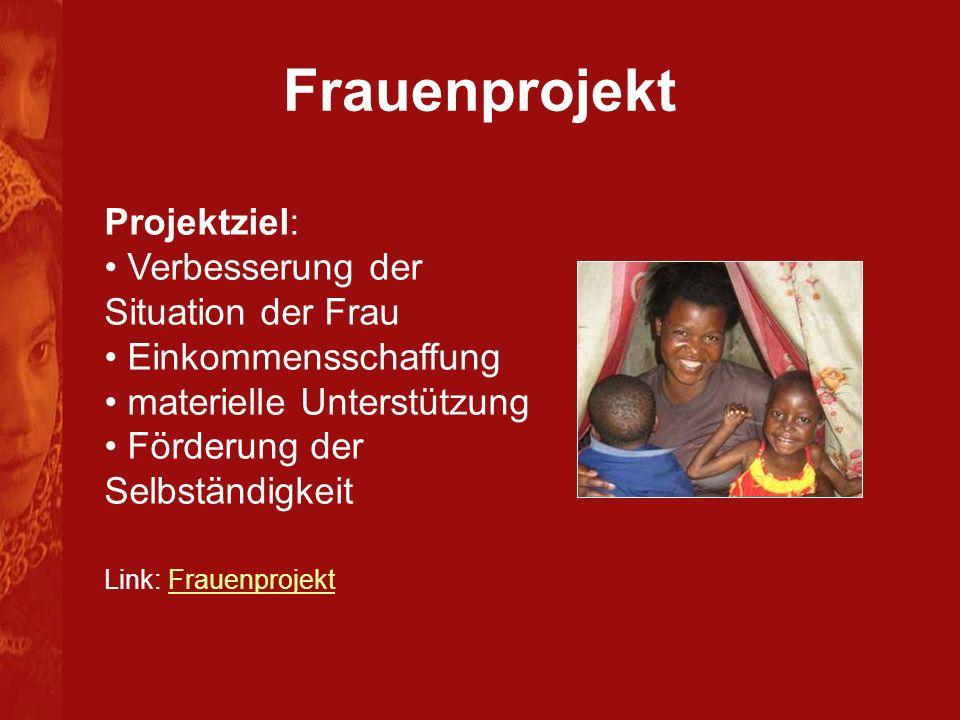 Frauenprojekt Projektziel: Verbesserung der Situation der Frau