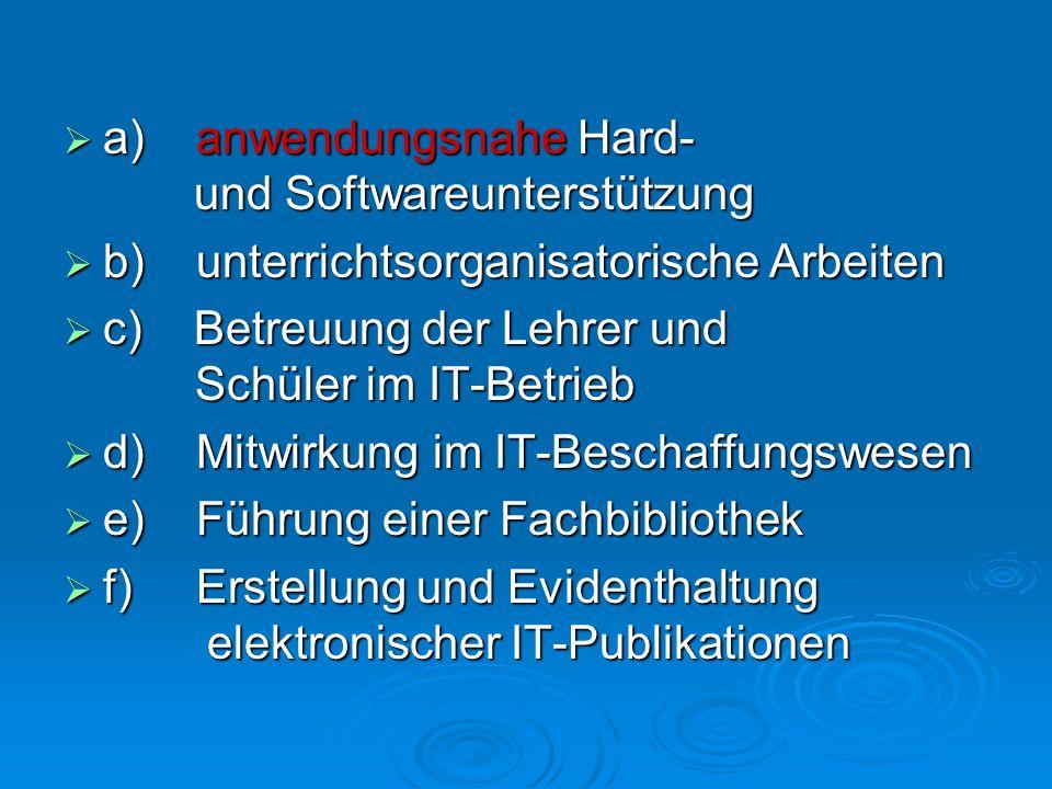 a) anwendungsnahe Hard- und Softwareunterstützung. b) unterrichtsorganisatorische Arbeiten.