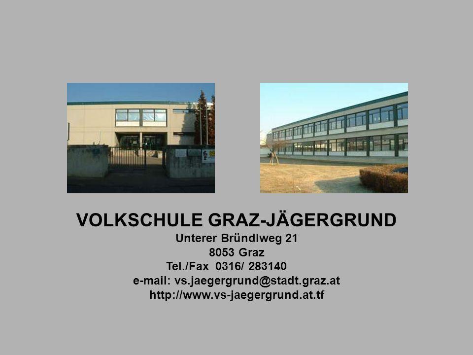 VOLKSCHULE GRAZ-JÄGERGRUND e-mail: vs.jaegergrund@stadt.graz.at
