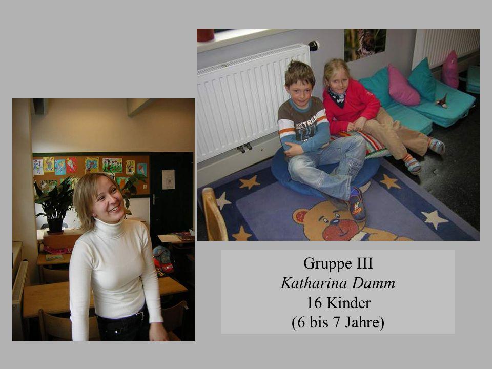 Gruppe III Katharina Damm 16 Kinder (6 bis 7 Jahre)