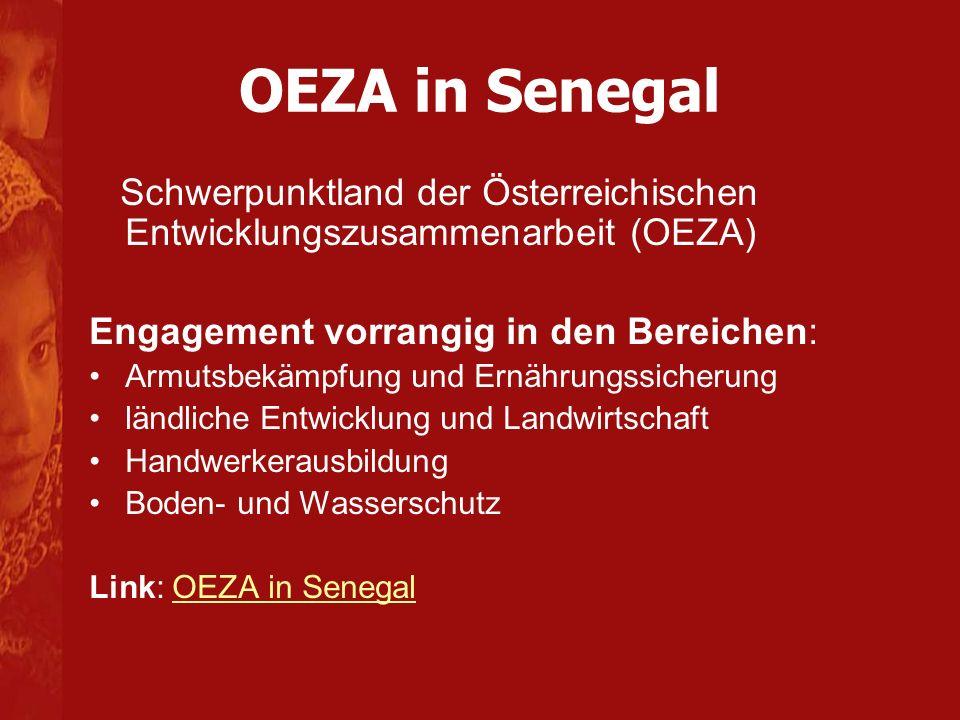 OEZA in Senegal Schwerpunktland der Österreichischen Entwicklungszusammenarbeit (OEZA) Engagement vorrangig in den Bereichen: