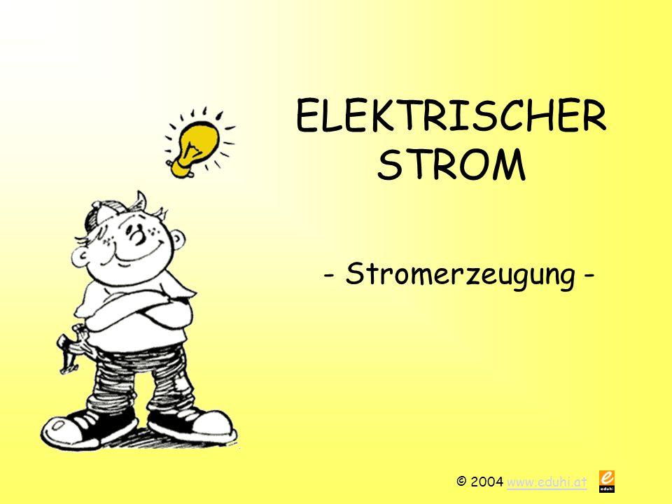 ELEKTRISCHER STROM - Stromerzeugung - © 2004 www.eduhi.at