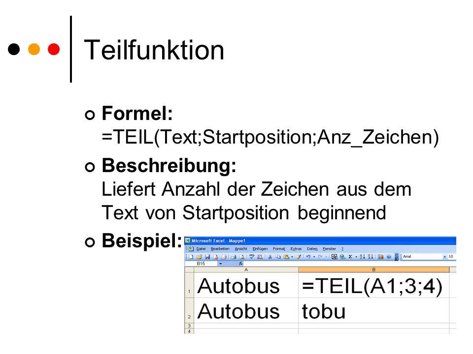 Teilfunktion Formel: =TEIL(Text;Startposition;Anz_Zeichen)
