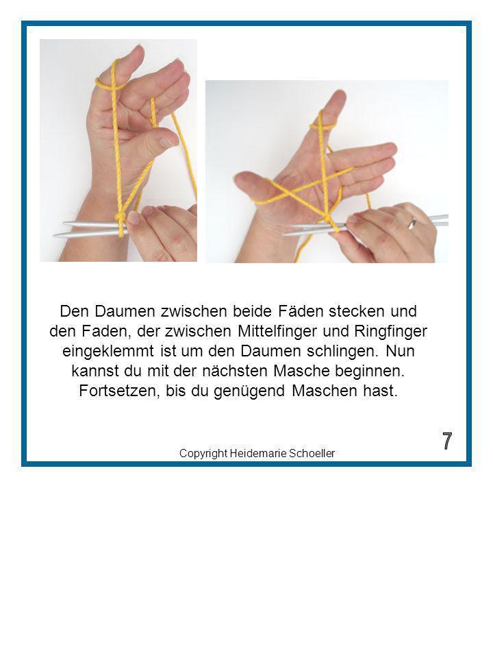 Den Daumen zwischen beide Fäden stecken und den Faden, der zwischen Mittelfinger und Ringfinger eingeklemmt ist um den Daumen schlingen. Nun kannst du mit der nächsten Masche beginnen. Fortsetzen, bis du genügend Maschen hast.
