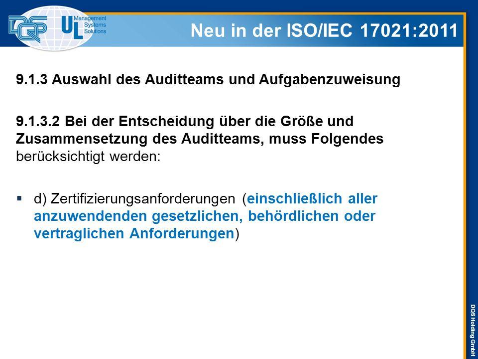 Neu in der ISO/IEC 17021:2011 9.1.3 Auswahl des Auditteams und Aufgabenzuweisung.