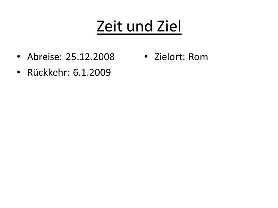 Zeit und Ziel Abreise: 25.12.2008 Rückkehr: 6.1.2009 Zielort: Rom