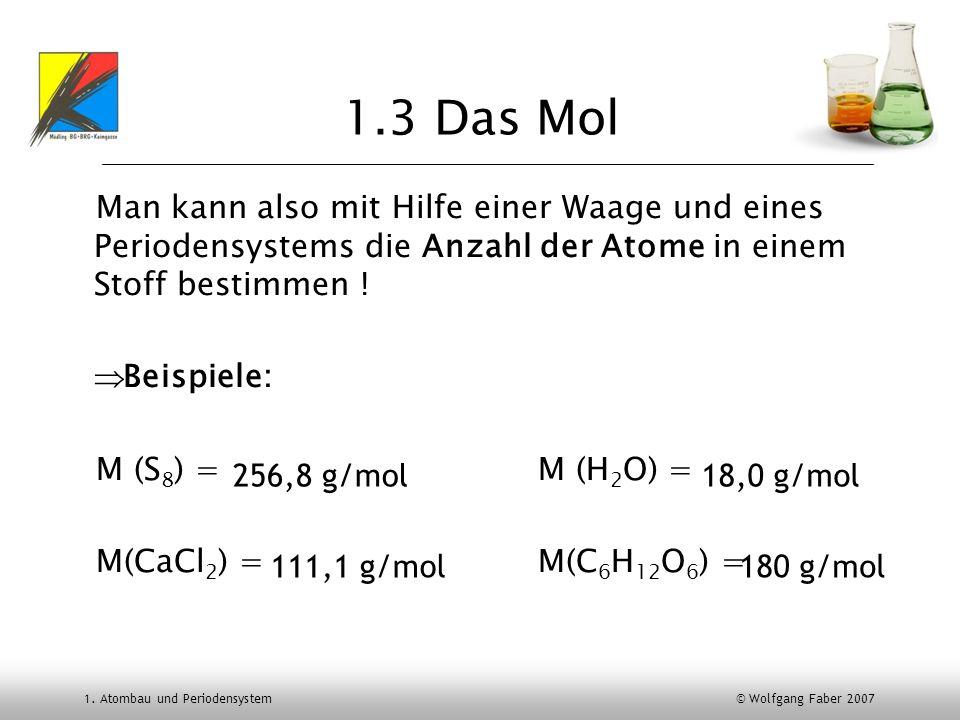 1.3 Das Mol Man kann also mit Hilfe einer Waage und eines Periodensystems die Anzahl der Atome in einem Stoff bestimmen !