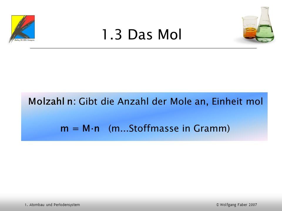 1.3 Das Mol Molzahl n: Gibt die Anzahl der Mole an, Einheit mol