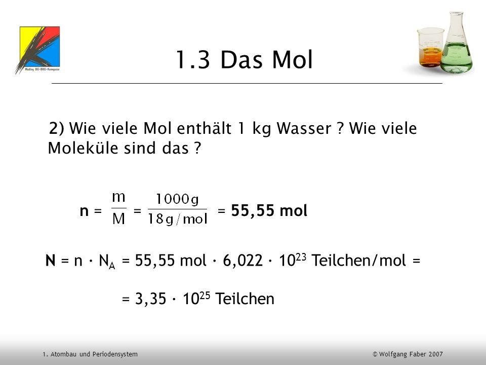 1.3 Das Mol 2) Wie viele Mol enthält 1 kg Wasser Wie viele Moleküle sind das n = = = 55,55 mol.