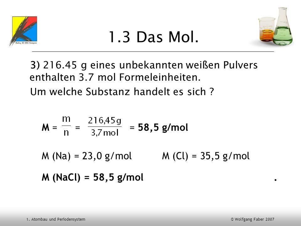 1.3 Das Mol. 3) 216.45 g eines unbekannten weißen Pulvers enthalten 3.7 mol Formeleinheiten. Um welche Substanz handelt es sich