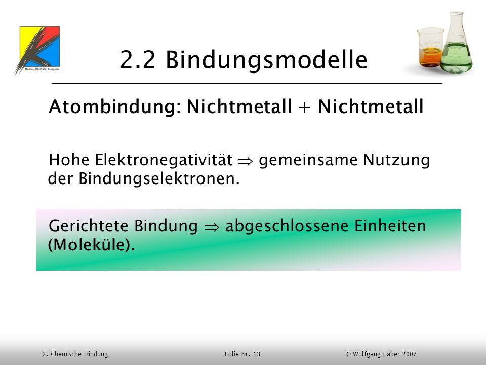 2.2 Bindungsmodelle Atombindung: Nichtmetall + Nichtmetall
