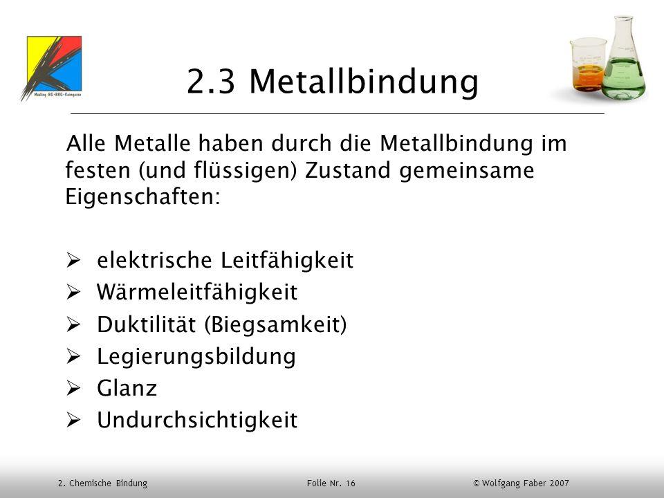 2.3 MetallbindungAlle Metalle haben durch die Metallbindung im festen (und flüssigen) Zustand gemeinsame Eigenschaften: