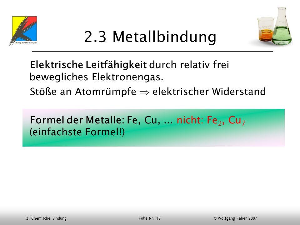 2.3 MetallbindungElektrische Leitfähigkeit durch relativ frei bewegliches Elektronengas. Stöße an Atomrümpfe  elektrischer Widerstand.