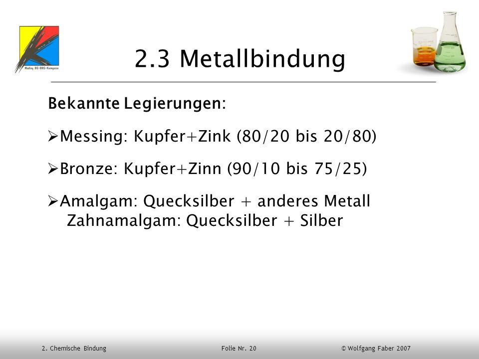 2.3 Metallbindung Bekannte Legierungen: