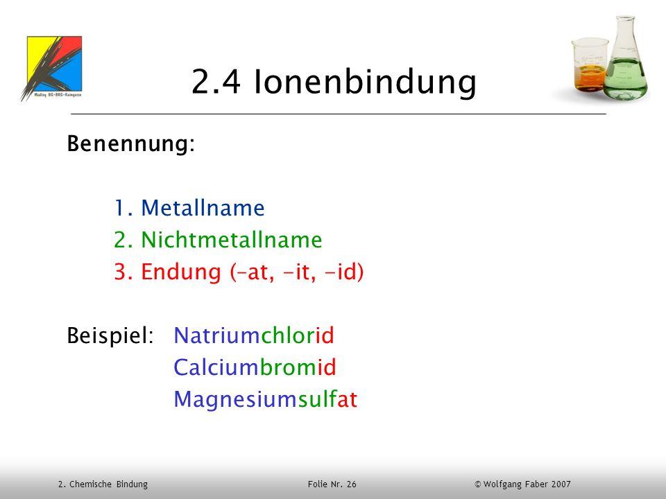 2.4 Ionenbindung Benennung: 1. Metallname 2. Nichtmetallname