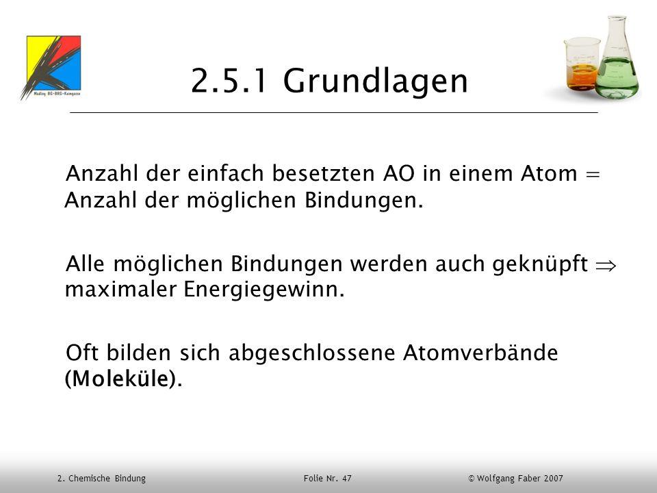 2.5.1 GrundlagenAnzahl der einfach besetzten AO in einem Atom = Anzahl der möglichen Bindungen.